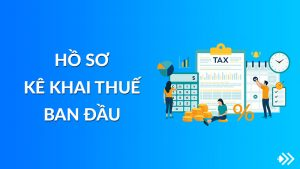 Thủ tục hồ sơ kê khai thuế ban đầu mới nhất năm 2020